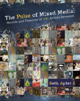 Pulse of Mixed Media : Secrets and Passions of 100 Artists Revealed