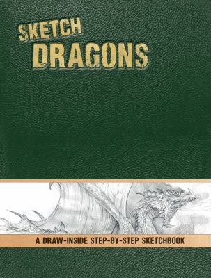 Sketch Dragons: A Draw-Inside Step-by-Step Sketchbook (Sketcher)