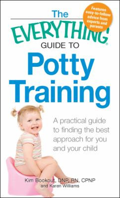 Everything Guide to Potty Training : A practical guide to finding the best approach for you and your Child