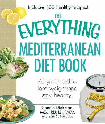 The Everything Mediterranean Diet Book: All you need to lose weight and stay healthy! (Everything Series)