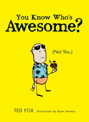 You Know Who's Awesome? : (Not You. )