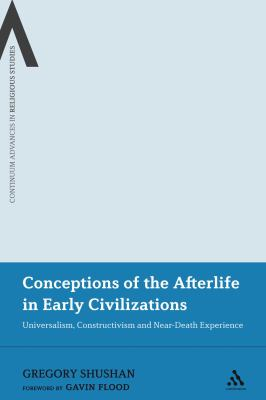 Conceptions of the Afterlife in Early Civilizations : Universalism, Constructivism and near-Death Experience