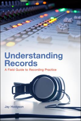 Understanding Records : A Field Guide to Recording Practice