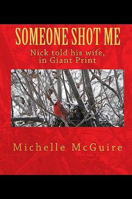 SOMEONE SHOT ME, NICK TOLD HIS WIFE In Giant Print