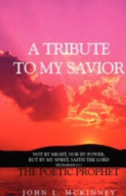 A TRIBUTE TO MY SAVIOR: Not by MIGHT, Nor by POWER, but by my SPIRIT, saith the Lord