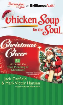 Chicken Soup for the Soul: Christmas Cheer - 31 Stories on the True Meaning of Christmas (Chicken Soup for the Soul (Brilliance Audio))