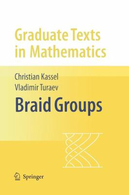 Braid Groups (Graduate Texts in Mathematics)