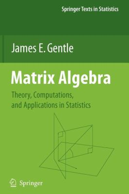 Matrix Algebra: Theory, Computations, and Applications in Statistics