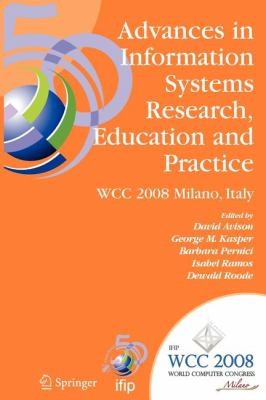 Advances in Information Systems Research, Education and Practice : IFIP 20th World Computer Congress, TC 8, Information Systems, September 7-10, 2008, Milano, Italy