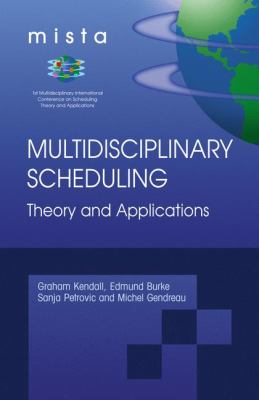Multidisciplinary Scheduling: Theory and Applications: 1st International Conference, MISTA '03 Nottingham, UK, 13-15 August 2003. Selected Papers