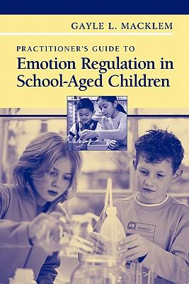 Practitioner's Guide to Emotion Regulation in School-Aged Children