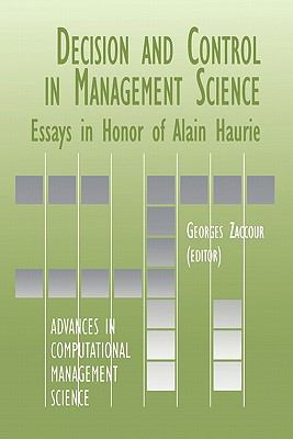 Decision and Control in Management Science : Essays in Honor of Alain Haurie