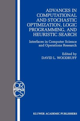 Advances in Computational and Stochastic Optimization, Logic Programming, and Heuristic Search: Interfaces in Computer Science and Operations Research ... Research Computer Science Interfaces Series)