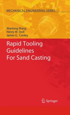 Rapid Tooling Guidelines For Sand Casting (Mechanical Engineering Series)