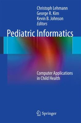 Pediatric Informatics: Computer Applications in Child Health (Health Informatics)