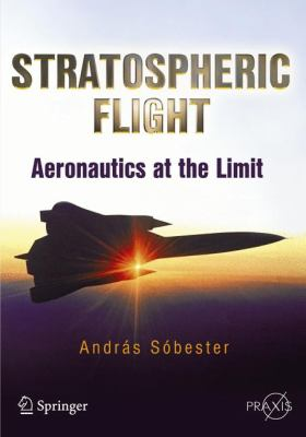 Stratospheric Flight: Aeronautics at the Limit (Springer Praxis Books / Popular Science)