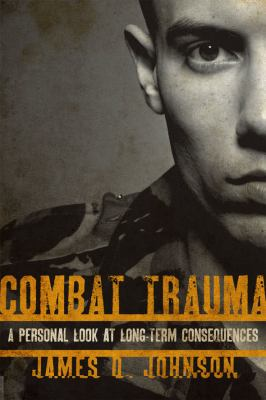 Combat Trauma : A Personal Look at Long-Term Consequences