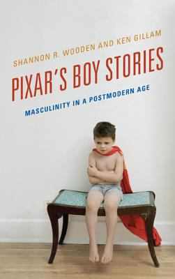 Pixar's Boy Stories : Masculinity in a Postmodern Age