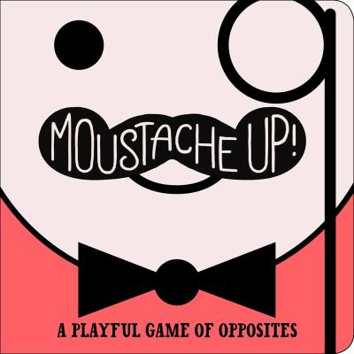 Moustache Up! : A Playful Game of Opposites