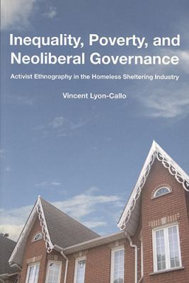 Inequality Poverty and Neoliberal Governance: Activist Ethnography in the Homeless Sheltering Industry