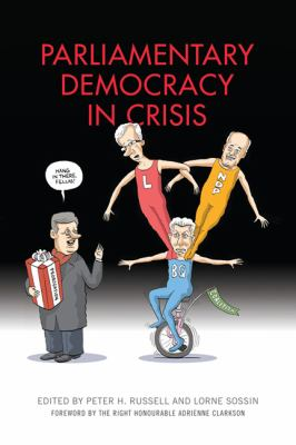 Parliamentary Democracy in Crisis: The Dilemmas,Choices and Future of Parliamentary Govt in Canada