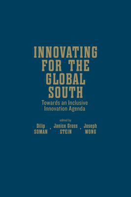Innovating for the Global South: Towards an Inclusive Innovation Agenda (Rotman / UTP - Munk Series on Global Affairs)