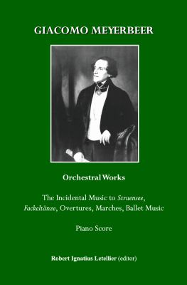 Giacomo Meyerbeer : The Incidental Music to Struensee and Other Orchestral Works (Fackeltanze, Overtures, Ballet Music) in piano Score