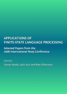 Applications of Finite-State Language Processing : Selected Papers from the 2008 International NooJ Conference