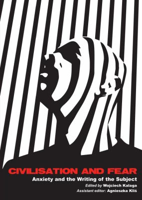 Civilisation and Fear : Anxiety and the Writing of the Subject