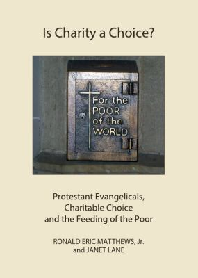 Is Charity a Choice?: Protestant Evangelicals, Charitable Choice and the Feeding of the Poor
