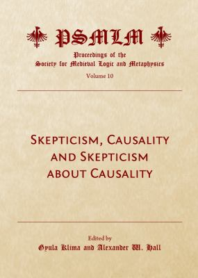 Skepticism, Causality and Skepticism about Causality : Proceedings of the Society for Medieval Logic and Metaphysics