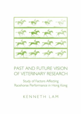 Past and Future Vision of Veterinary Research : Study of Factors Affecting Racehorse Performance in Hong Kong