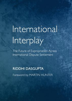 International Interplay : The Future of Expropriation Across International Dispute Settlement
