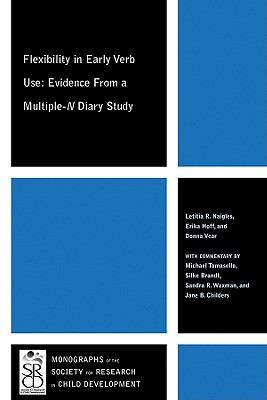 Flexibility in Early Verb Use: Evidence from a Multiple-n Diary Study (Monographs of the Society for Research in Child Development)