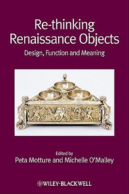 Re-Thinking Renaissance Objects : Design, Function and Meaning