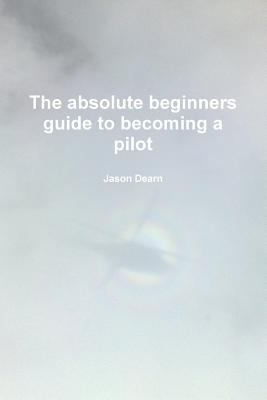 absolute beginners guide to becoming a Pilot