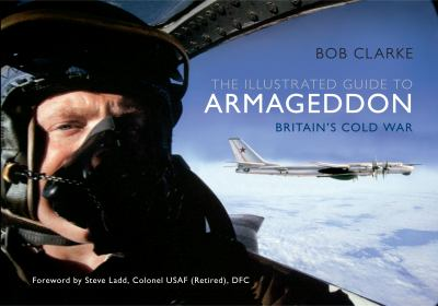 Armageddon : The Illustrated Guide to Britain's Cold War