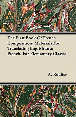 The First Book Of French Composition; Materials For Translating English Into French. For Elementary Classes