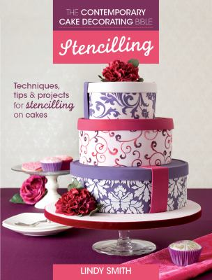 Contemporary Cake Decorating Bible - Stencilling : Techniques, Tips and Projects for Stencilling on Cakes