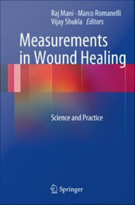 Measurements in Wound Healing : Science and Practice