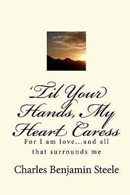 'Til Your Hands, My Heart Caress: For I am love...and all that surrounds me (Volume 3)