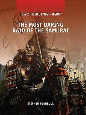 The Most Daring Raid of the Samurai (The Most Daring Raids in History)