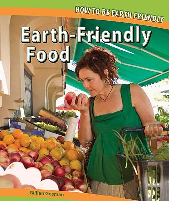Earth-friendly Food (How to Be Earth Friendly)