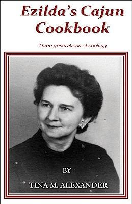 Ezilda's Cajun Cooking : Three Generations of Cooking