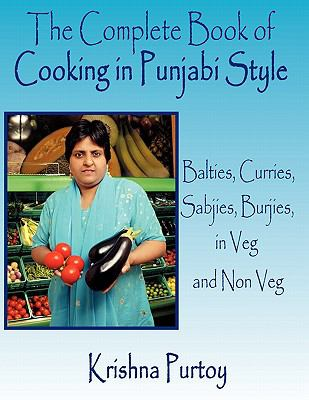 The Complete Book of Cooking in Punjabi Style: Balties, Curries, Sabjies, Burjies, in Veg and Non Veg