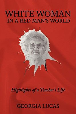 White Woman in a Red Man's World: Highlights of a Teacher's Life