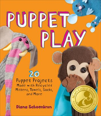Puppet Play: 20 Puppet Projects Made with Recycled Mittens, Towels, Socks, and More