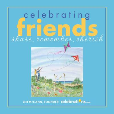Celebrating Friends : Share, Remember, Cherish