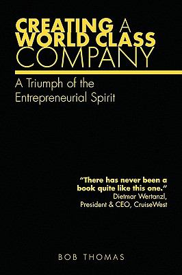 Creating A World Class Company: A Triumph of the Entrepreneurial Spirit