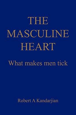 Masculine Heart : What Makes Men Tick